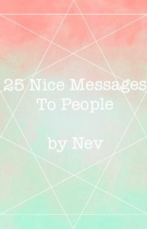 25 Nice Messages To People by DaNevGal