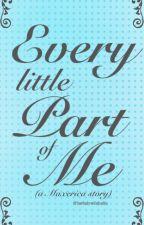 Every Little Part of Me by BellaBrellaBalla