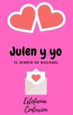 JULEN Y YO. El diario de Rachael by EstefaniaCenturion3