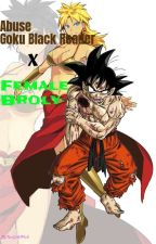 Abused Goku Black Reader x Female Broly by RoseGokuBlack