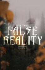 False Reality | Book Three by ScoobyDo6105