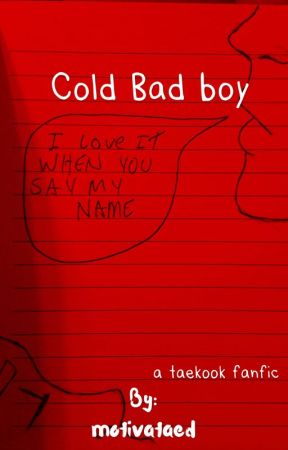 Cold Bad Boy || ᵗᵃᵉᵏᵒᵒᵏ by motivataed