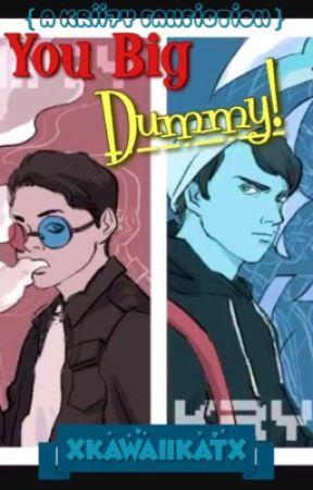 You Big Dummy! (Krii7y) [DISCONTINUED] by xKawaiiKatx
