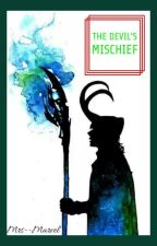 The Devil's Mischief (Loki x Reader) by Mrs--Marvel