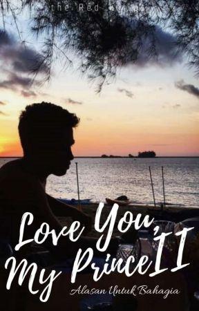 Love You, My Prince II: Alasan Untuk Bahagia by theRedTulips
