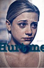 Hurt me. by bugheadrvrdle
