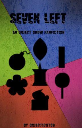 Seven Left - A BFDI Fan-Fiction by Objecticator