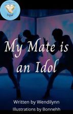 My Mate is an Idol    Completed  Book 1 by WendilynnKerezman