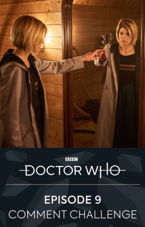 Episode 9 Comment Challenge by BBCDoctorWho