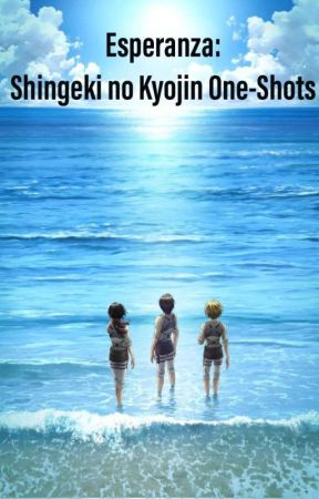 ESPERANZA: Shingeki no Kyojin One Shots   by seekagreatperhaps5