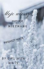 Moje wiersze - historie nieznane by DziewczynaWBialym4