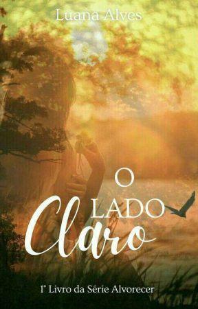 O Lado Claro - Livro 1 Da Série Alvorecer  by LuanaAlves77