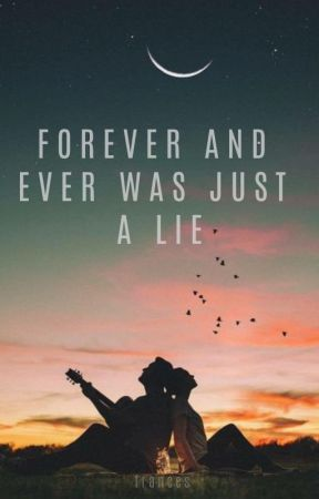 Forever and ever was just a lie by xgigisbaby