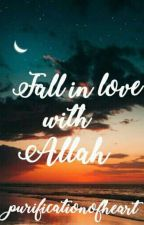 Fall In Love With Allah by Purificationofheart