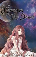 Kianna and The Stones (COMPLETED)  by LorreignneScarr