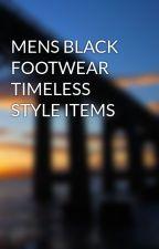 MENS BLACK FOOTWEAR TIMELESS STYLE ITEMS by jlisawarren41