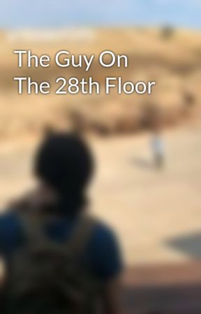 The Guy On The 28th Floor by LoveBugCarrier