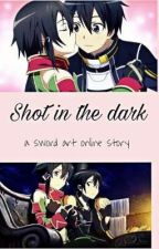 Shot In The Dark : A Sword Art Online Story  by darkhero101