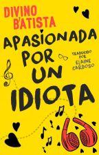 Apasionada Por Un IDIOTA (SPANISH VERSION) by DivinoBAtista
