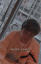 √    never, asher. ❨ ASHANNIE ❩ by ashannies
