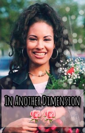 In Another Dimension 🌹🌹 (Selena Fanfic) by hockeyonbackstreet