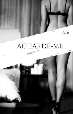 AGUARDE-ME by aliceludwing457