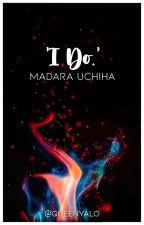 """""""I do."""" // (Madara Uchiha x reader) by new-canon-writings"""