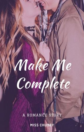 Make Me Complete (END) by callmemiss_yessi87