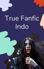 True Fanfic Indo by WattpadFanficID