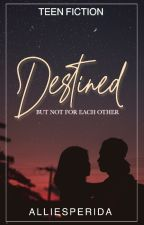 DESTINED but not for each other (COMPLETE) by AlliEsperida