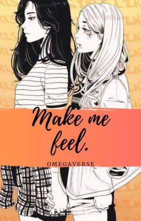 Make me feel. by Chipotato