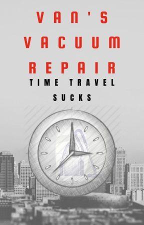 Van's Vacuum Repair (Time Travel Sucks) by gladhaven