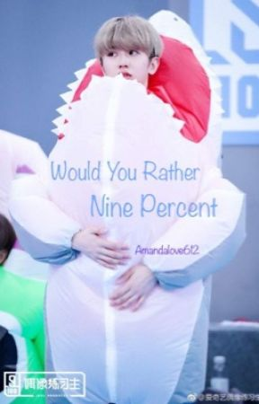 Would You Rather (Nine Percent) by yakayuu