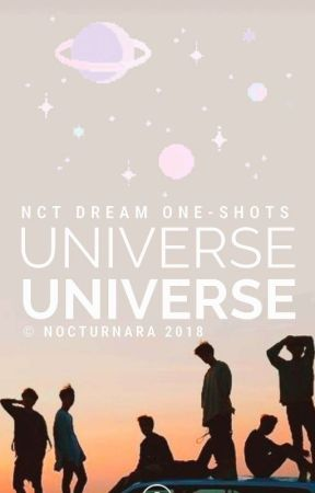 Universe | NCT Dream One-Shots by nocturnara