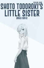 Shouto Todoroki's Little Sister [BNHA Fanfic] by Gelion_chan