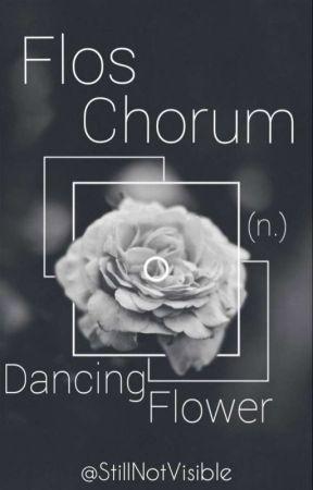 Flos Chorum - (n.) Dancing Flower by stillnotvisible