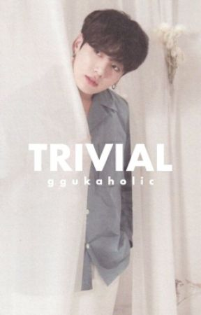 TRIVIAL [JJK] by ggukaholic