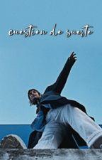 CUESTIÓN DE SUERTE [ALBALIA] by shipsxot