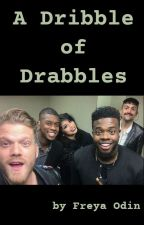 A Dribble of Drabbles by FreyaOdin