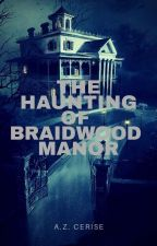 The Haunting Of Braidwood Manor by azcerise998