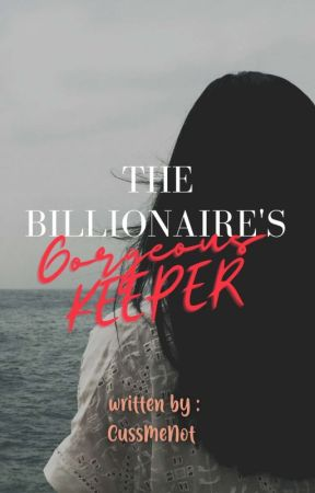 The Billionaire's Gorgeous Keeper by CussMeNot