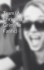 Team (A Christina Grimmie Fanfic) by Temporary_