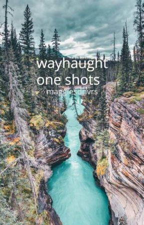 one shots | wayhaught by maggiesdnvrs