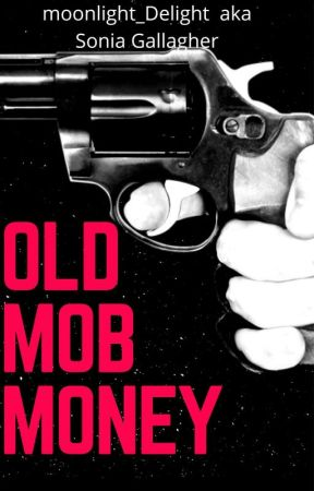 Old Mob Money (COMPLETE) by moonlight_Delight