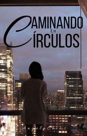 Caminando En Círculos ✔️ (Completa) by AngelaCrews