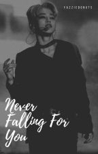 Never Falling For You ✔ [COMPLETED] by yazziedonuts
