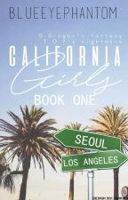 California Girls (#1) [BigBang Fanfiction] by BlueEyePhantom