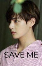 Save Me | K.TH *COMPLETED* by Kuribee126