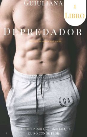 Depredador© |EDITANDO|✓ by giulianafranfan-fic