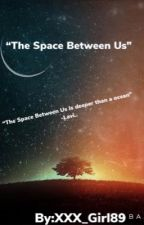 The Space Between us by hoodprincess2k